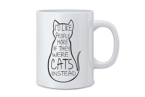 I'd Like People More If They Were Cats Instead - Funny Cat Mug - 11 oz White Coffee Mug - Great Novelty Gift for Cat Lovers, Mom, Dad, Co-Worker, Boss (Lover 11 Oz White Mug)