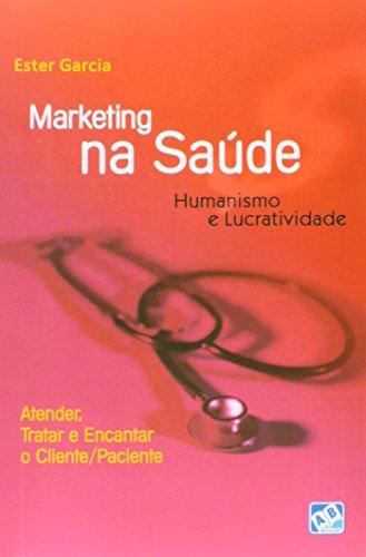Marketing na Saúde. Humanismo e Lucratividade