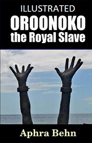 Oroonoko the Royal Slave Illustrated (Aphra Behn Oroonoko Or The Royal Slave)