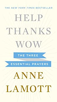 Help, Thanks, Wow: The Three Essential Prayers by [Lamott, Anne]