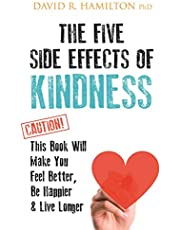 The Five Side-effects of Kindness: This Book Will Make You Feel Better, Be Happier & Live Longer