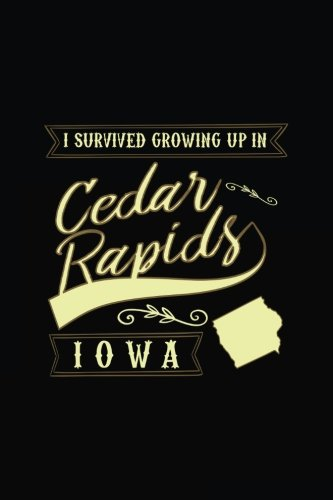 I Survived Growing Up In Cedar Rapids Iowa: Funny Journal, Blank Lined Journal Notebook, 6 x 9 (Journals To Write In) ()