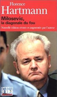 Milosevic, la diagonale du fou par Florence Hartmann