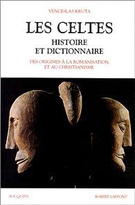 Les Celtes : Histoire et dictionnaire par Venceslas Kruta