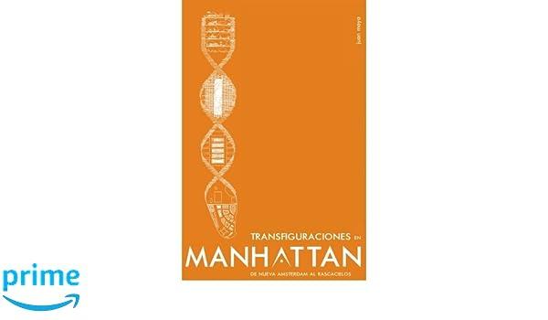 Transfiguraciones en Manhattan.: De Nueva Amsterdam al rascacielos (Spanish Edition): Juan Moya Romero, Irene Santiago Trabado, Sara Lobon Ruiz: ...