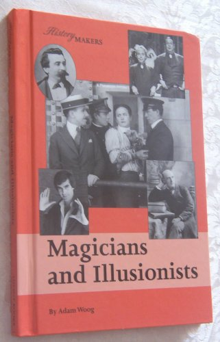 Magicians and Illusionists (History Makers)