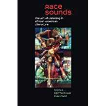 Race Sounds: The Art of  Listening in African American Literature