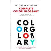 The Color Resource Complete Color Glossary: From Desktop to Color Electronic Prepress
