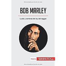 Bob Marley: Luces y sombras del rey del reggae (Spanish Edition)
