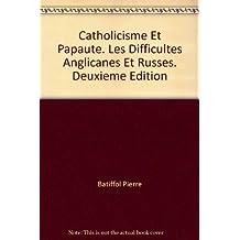 Catholicisme Et Papaute. Les Difficultes Anglicanes Et Russes. Deuxieme Edition
