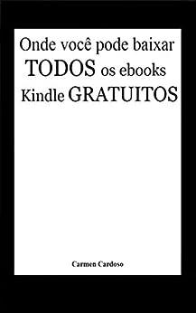 Onde você pode baixar todos os eBooks Kindle gratuitos (Milhares de livros grátis!) por [Cardoso, Carmen]