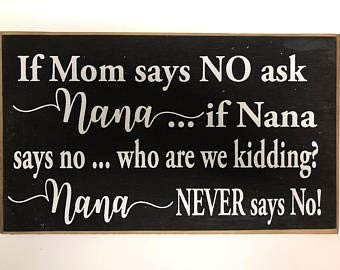 hiusan Home Decor Wood Sign - If Mom Says No Ask Nana If Nana Says No Who are We Kidding Nana Never Says No Sign Grandmother Gift Wood Plaque Nursery Wall Decor