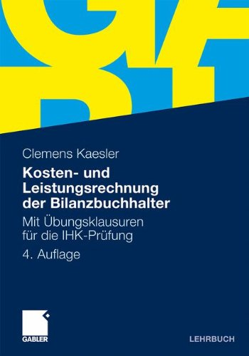 Kosten- und Leistungsrechnung der Bilanzbuchhalter: Mit Übungsklausuren für die IHK-Prüfung (German Edition)
