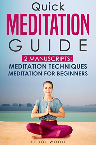 Quick meditation guide: 2 Manuscripts meditation techniques , meditation for beginners