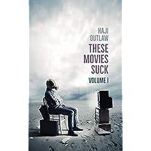 These Movies Suck: Volume I