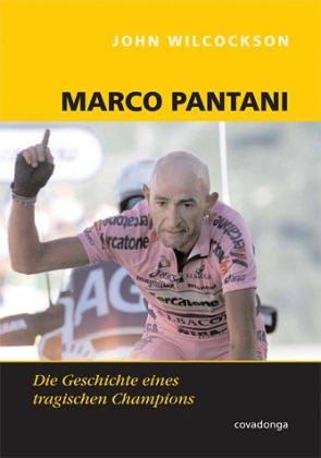 Marco Pantani. Die Geschichte eines tragischen Champions