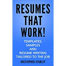 RESUMES THAT WORK!: Templates, Samples and Resume Writing Tailored to the Job.