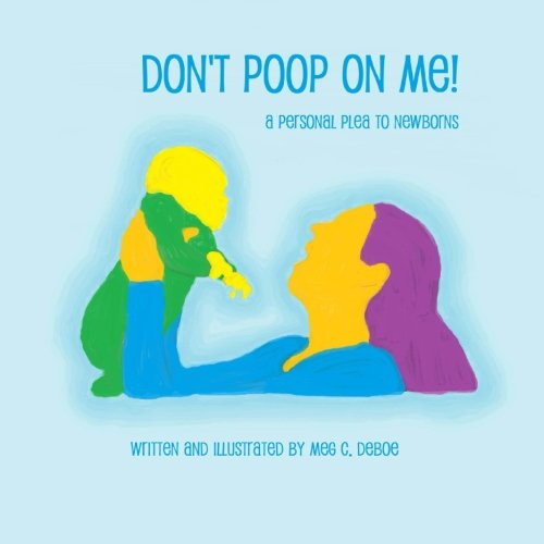 Don't Poop on Me! A Personal Plea to Newborns pdf