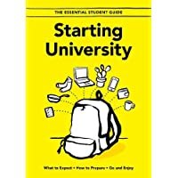 Starting University: What to Expect, How to Prepare, Go and Enjoy (The Essential Student Guide)