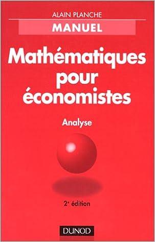 Téléchargement gratuit de livres audibles MATHEMATIQUES POUR ECONOMISTES. Analyse, 2ème édition 2100044095 FB2 by Alain Planche