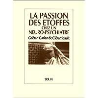 PASSION DES ÉTOFFES CHEZ UN NEURO-PSYCHIATRE G.G. DE CLÉRAMBAULT (LA)