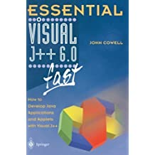 Essential Visual J++ 6.0 fast: How to develop Java applications and applets with Visual J++ (Essential Series)