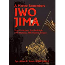 A Marine Remembers Iwo Jima: Dog Company, 2nd Battalion, 27th Marines, Fifth Marine Division