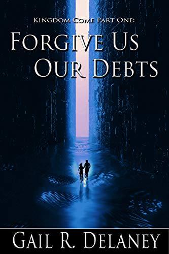 Forgive Us Our Debts (Kingdom Come Book 1)
