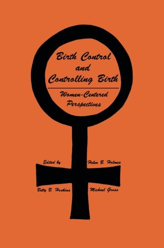 Birth Control and Controlling Birth: Women-Centered Perspectives (Contemporary Issues in Biomedicine, Ethics, and Societ