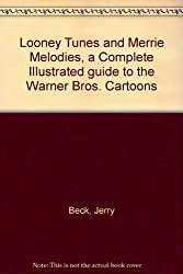 Looney Tunes and Merrie Melodies, a Complete Illustrated guide to the Warner Bros. Cartoons