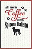 All I need is Coffee and my Spinone Italiano: A diary for me and my dogs adventures and journaling my well deserved coffee consume