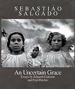 Sebastiao Salgado: An Uncertain Grace