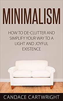 Minimalism how to de clutter and simplify your way to a for Minimalist living amazon