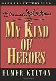 My Kind of Heroes, Elmer Kelton, 1880510855