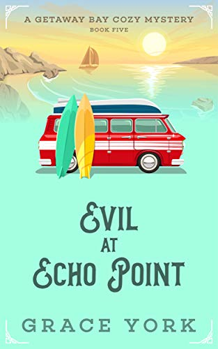 Evil at Echo Point (Getaway Bay Cozy Mystery Series Book 5) by [York, Grace]