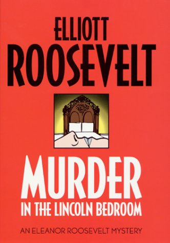 Murder in the Lincoln Bedroom: An Eleanor Roosevelt Mystery (Eleanor Roosevelt Mysteries)