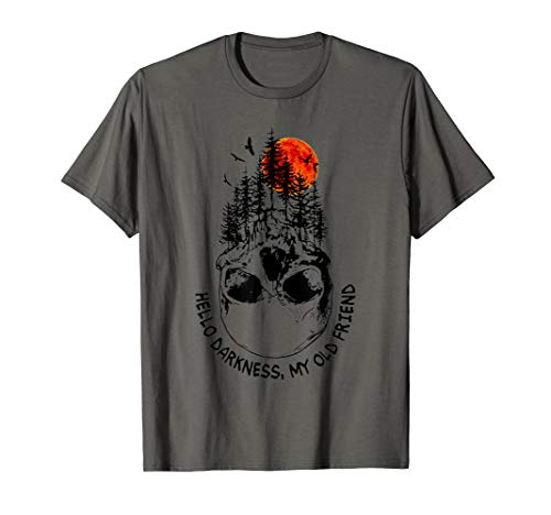 Hello darkness, my old friend t-shirt Skull lover gift