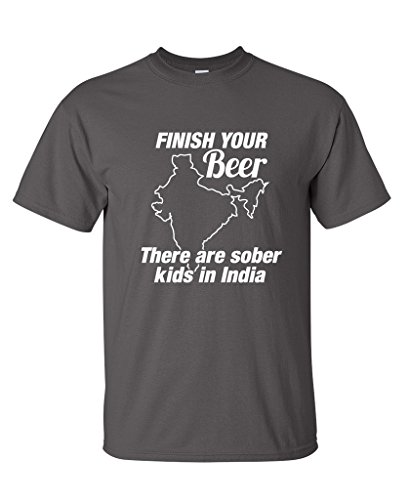 Finish Your Beer There Are Sober Kids in India Mens Funny BEEFY T Shirt XL Smoke