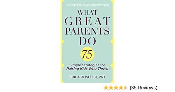 Amazon what great parents do 75 simple strategies for raising amazon what great parents do 75 simple strategies for raising kids who thrive ebook erica reischer kindle store fandeluxe Choice Image