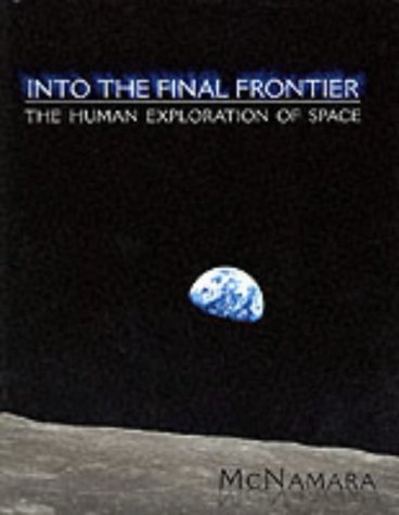 Into The Final Frontier: The Human Exploration of Space