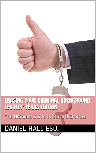 Erasing Your Criminal Background Legally: Texas Edition: The Ultimate Guide to Second Chances