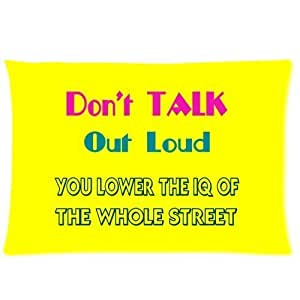 LarryToliver You deserve to have 2 way cloth 20 X 30 inch pillowcase Don't Talk Out Loud You Lower the Iq of the Whole Street best pillow cases(twin sides)
