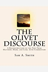 The Olivet Discourse: A Reconstruction of the Text From Matthew, Mark, and Luke, with Commentary Paperback