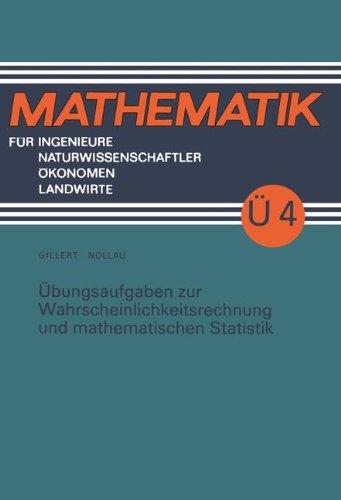 Übungsaufgaben zur Wahrscheinlichkeitsrechnung und mathematischen Statistik (Mathematik für Ingenieure und Naturwissenschaftler, Ökonomen und Landwirte) (German Edition)