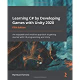 Learning C# by Developing Games with Unity 2020: An enjoyable and intuitive approach to getting started with C# programming a