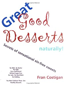 Great Good Desserts Naturally!: Secrets of Sensational Sin-Free Sweets