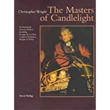 The Masters of Candlelight: An Anthology of Great Masters Including Georges De LA Tour, Godfried Schalcken, Joseph Wright of Derby