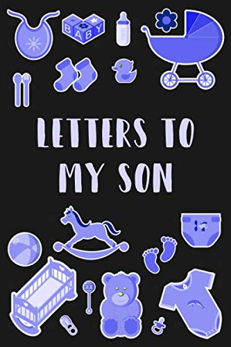 Letters To My Son: Write About Memories With Your Child Son Now Read Them Later - Capture Key Milestones And Share Stories As You Watch Him Grow - ... Son Child A Timeless Book Of Precious Letters (Love Letters For Him From The Heart)