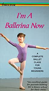 I'm a Ballerina Now: A Complete Ballet Class For Young Beginners [VHS]