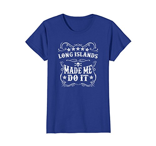 Womens Long Islands Made Me Do It Funny Drink Iced Tea Alcohol Tee Large Royal Blue